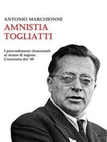 Amnistia Togliatti: I provvedimenti clemenziali al mutar di regime. L'amnistia del 1946