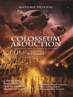 Colosseum Abduction - Dove la Storia si unisce al Futuro - Il Contatto