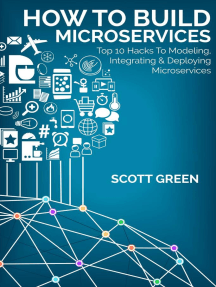 How To Build Microservices: Top 10 Hacks To Modeling, Integrating & Deploying Microservices: The Blokehead Success Series