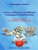 Come realizzare un'efficace Campagna Pubblicitaria Trucchi e segreti del Consulente di Marketing (rilasciato con Licenza Master Resell Rigths e Diritti di Rivendita)