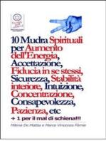 10 Mudra Spirituali per Aumento dell'Energia, Accettazione, Fiducia in se stessi, Sicurezza, Stabilità interiore, Intuizione, Concentrazione, Consapevolezza, Pazienza, etc