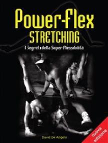Power-Flex Stretching - I Segreti della Super Flessibilità