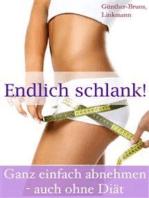 Endlich schlank. Ganz einfach abnehmen - auch ohne Diät. Der leichte Weg zum Wunschgewicht