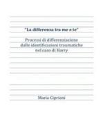 """""""La differenza tra me e te"""" Processi di differenziazione dalle identificazioni traumatiche nel caso di Harry"""