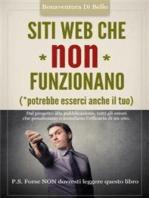 Siti Web che NON funzionano - Dal progetto alla pubblicazione, tutti gli errori che penalizzano o annullano l'efficacia di un sito Web