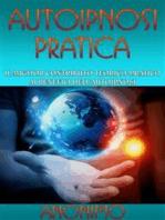 Autoipnosi pratica - Il miglior contributo teorico-pratico ai benefici dell'autoipnosi