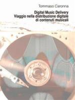 Digital Music Delivery. Viaggio nella distribuzione digitale di contenuti musicali