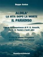 ALDILA' – la vita dopo la morte - IL PARADISO - Con le testimonianze di P. G. Amorth, Card. E. Tonini e tanti altri - E con la nuova Preghiera per la Salvezza dell'anima