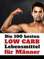 Die 100 besten Low Carb Lebensmittel für Männer - Mehr Muskeln, weniger Fett