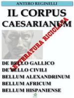 Il Corpus Caesarianum. De bello gallico. De bello civili. Bellum alexandrinum. Bellum africum. Bellum hispaniense