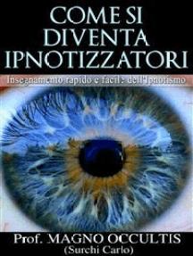 Come si diventa Ipnotizzatori - Insegnamento rapido e facile dell'Ipnotismo