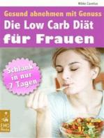 Die Low Carb Diät für Frauen - Gesund abnehmen mit Genuss - Schlank in 7 Tagen. Mit großem Extra