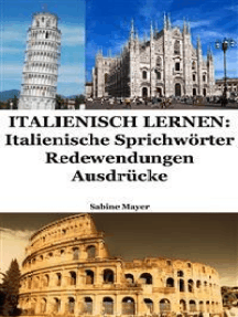 Italienisch lernen: italienische Sprichwörter - Redewendungen - Ausdrücke