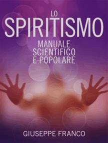 Lo Spiritismo - Manuale scientifico e popolare