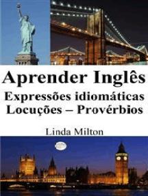 Aprender Inglês: Expressões idiomáticas - Locuções - Provérbios