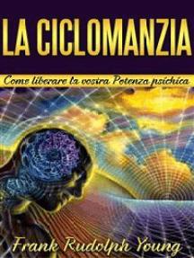 La Ciclomanzia: Come liberare la vostra Potenza psichica