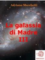 La galassia di Madre - III