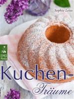 Kuchen-Träume - So schmeckt das süße Glück - Backen leicht gemacht
