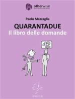 QUARANTADUE - Il libro delle domande
