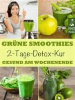 Grüne Smoothies - 2-Tage-Detox-Kur - Gesund am Wochenende. Smoothie-Fasten - Das Kurzzeit-Programm für Ihre Gesundheit. Entgiften, entschlacken, abnehmen