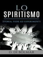 Lo Spiritismo - Storia, Fede ed Esperimenti
