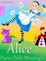 Alice nel Paese Delle Meraviglie - Le Avventure di Alice nel Paese Delle Meraviglie (Edizione illustrata)