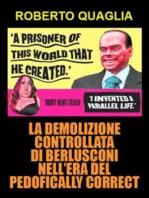 La demolizione controllata di Berlusconi nell'era del pedofically correct