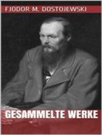 Fjodor Michailowitsch Dostojewski - Gesammelte Werke