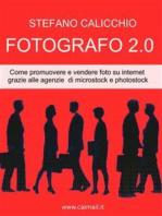 Fotografo 2.0 come promuovere e vendere foto su internet grazie alle agenzie di microstock e photostock.