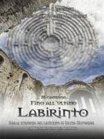 In cammino… Fino all'ultimo labirinto