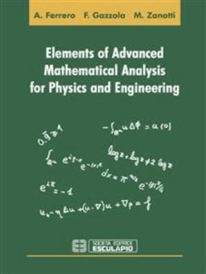 Elements of Advanced Mathematical Analysis for Physics and Engineering by  Filippo Gazzola, Alberto Ferrero, and Maurizio Zanotti - Read Online