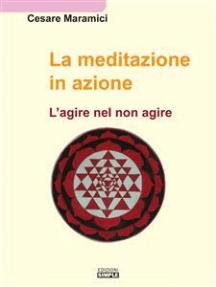 La meditazione in azione: L'agire nel non agire