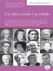 Un'altra scuola è possibile: Le grandi pedagogie olistiche di Rousseau, Froebel, Pestalozzi, Montessori, Steiner, Sai Baba, Malaguzzi, Milani, Lodi, Krishnamurti, Gardner, Aldi