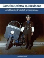 Come ho sedotto 11.000 donne. Autobiografia di un vigile urbano romano: Autobiografia di un vigile urbano romano