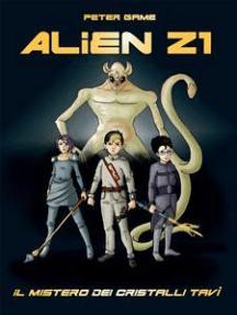 Alien Z1: scuola per cacciatori di alieni.: Il mistero dei cristalli Tavì