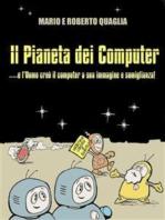 Il Pianeta dei Computer - e l'Uomo creò il computer a Sua Immagine e Somiglianza