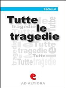 Tutte le tragedie: Prometeo Incatenato, Agamennone, Le Coefore, Le Eumenidi, Le Supplici, I Persiani, Sette contro Tebe