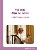 Voi siete «figli dei santi». Paolo VI ai carmelitani