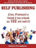 Self Publishing - Crea, Promuovi e Vendi il tuo e-book su 102 siti web!
