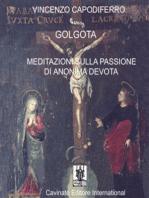 Golgota. Meditazioni Sulla Passione di Anonima Devota