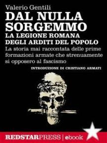 La legione romana degli Arditi del Popolo: La storia mai raccontata delle prime formazioni armate che strenuamente si opposero al fascismo
