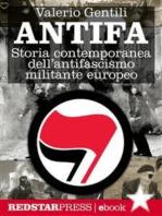 Antifa: Storia contemporanea dell'antifascismo militante europeo