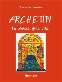 Archetipi - La danza della vita