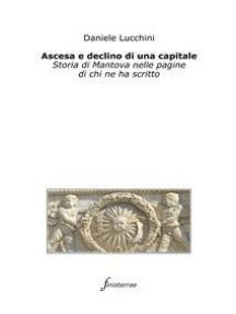 Ascesa e declino di una capitale. Storia di Mantova nelle pagine di chi ne ha scritto