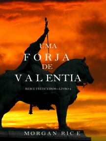 Uma Forja de Valentia (Reis e Feiticeiros – Livro 4)