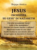 JESUS - Inchiesta su Gesù di Nazareth - Una Ricerca sull'uomo che si è proclamato Dio - con le Testimonianze di P. Amort, Card. E. Tonini, Mons. G.P. Tomasi, don G. Pellegrini, don M. Farina