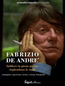 Fabrizio De Andre'. Laddove in pieno giorno risplendono le stelle