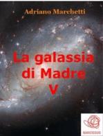 La galassia di Madre - V