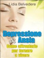 Depressione e Ansia - come affrontarle e tornare a vivere