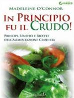 In principio fu il crudo!: Principi, benefici e ricette dell'alimentazione crudista